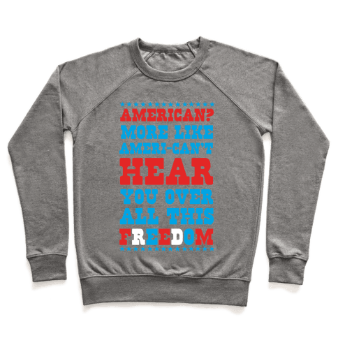 American? More Like Ameri-can't Hear You Over All This Freedom (Patriotic Hoodie) Pullover