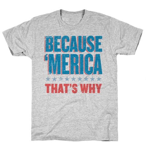 Because Merica Mens T-Shirt