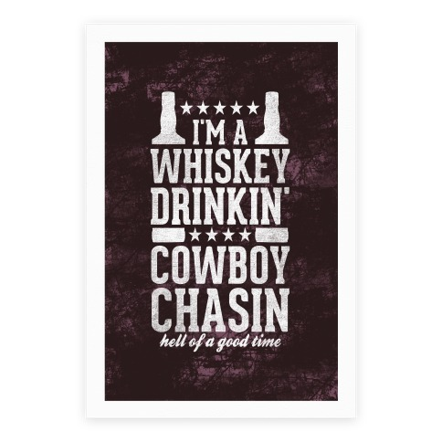 Whiskey Drinkin and Cowboy Chasin Poster