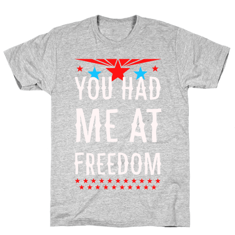 You Had Me at Freedom Mens T-Shirt