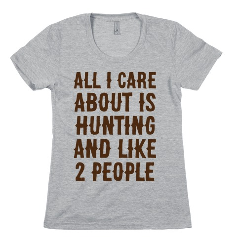 All I Care About Is Hunting And Like 2 People Womens T-Shirt