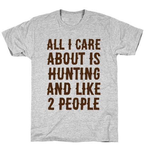 All I Care About Is Hunting And Like 2 People T-Shirt