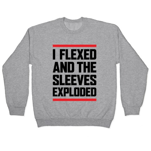 I Flexed And The Sleeves Exploded Pullover