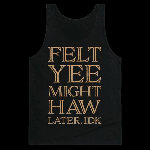 Felt Yee Might Haw Later, IDK Tank Top