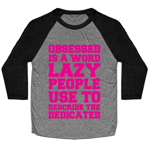 Obsessed Is A Word Lazy People Use To Describe The Dedicated Baseball Tee