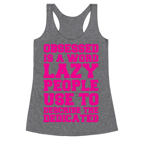 Obsessed Is A Word Lazy People Use To Describe The Dedicated Racerback Tank Top