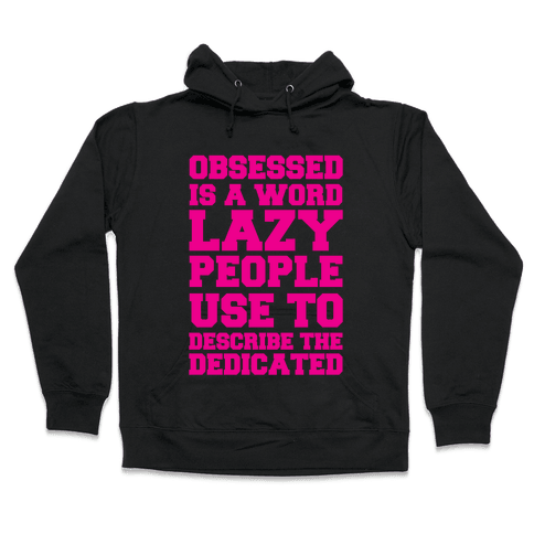Obsessed Is A Word Lazy People Use To Describe The Dedicated Hooded Sweatshirt