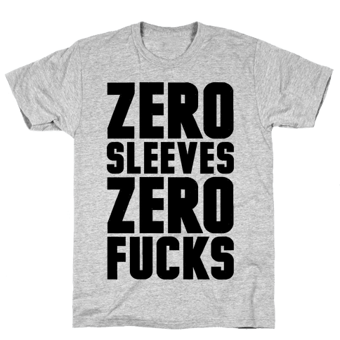 Zero Sleeves Zero F***s Mens/Unisex T-Shirt
