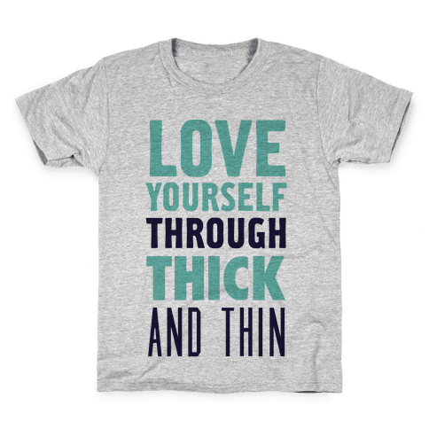 Love Yourself Through Thick And Thin Kids T-Shirt