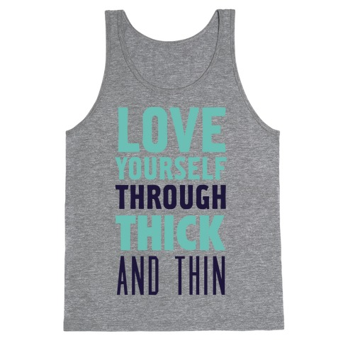 Love Yourself Through Thick And Thin Tank Top