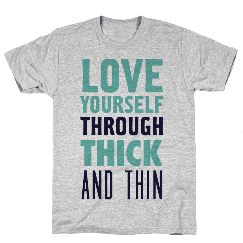 Love Yourself Through Thick And Thin Mens T-Shirt