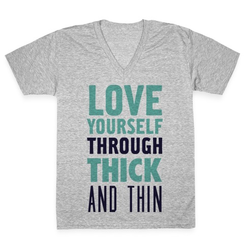 Love Yourself Through Thick And Thin V-Neck Tee Shirt