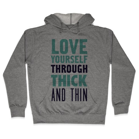 Love Yourself Through Thick And Thin Hooded Sweatshirt