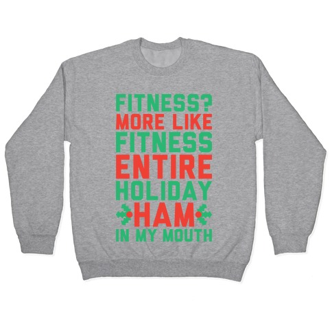 Fitness Entire Holiday Ham In My Mouth Pullover