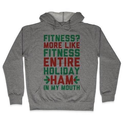 Fitness Entire Holiday Ham In My Mouth Hooded Sweatshirt