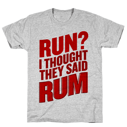 Run? I Thought They Said Rum Mens T-Shirt