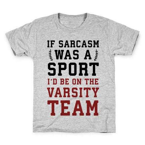 If Sarcasm Was A Sport I'd Be On The Varsity Team Kids T-Shirt