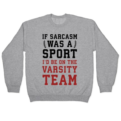 If Sarcasm Was A Sport I'd Be On The Varsity Team Pullover