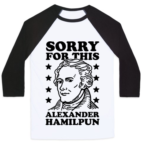 I'm Sorry For This Alexander Hamilpun Baseball Tee