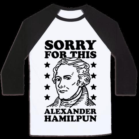 I'm Sorry For This Alexander Hamilpun Baseball Tee