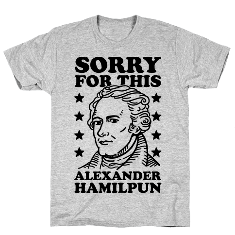 I'm Sorry For This Alexander Hamilpun Mens T-Shirt