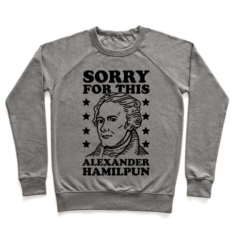 I'm Sorry For This Alexander Hamilpun Pullover