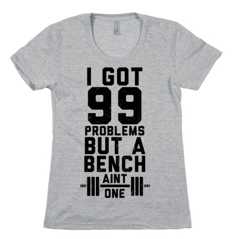 99 Problems But A Bench Ain't 1 (Tank) Womens T-Shirt