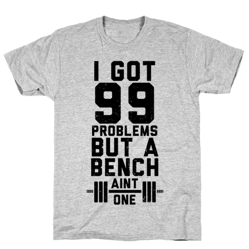 99 Problems But A Bench Ain't 1 (Tank) Mens T-Shirt