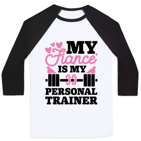 My Fiance' Is My Personal Trainer Baseball Tee