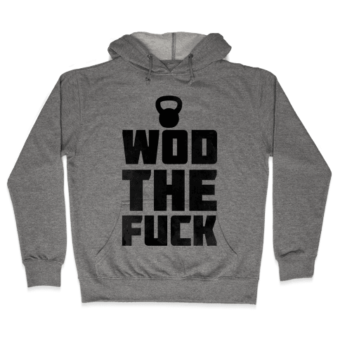 WOD THE F***? Hooded Sweatshirt