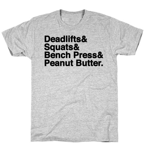 Deadlifts, Squats, Bench Press, Peanut Butter Workout T-Shirt