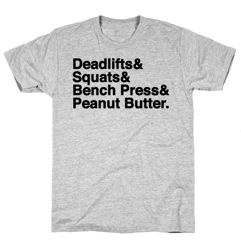 Deadlifts, Squats, Bench Press, Peanut Butter Workout Mens T-Shirt
