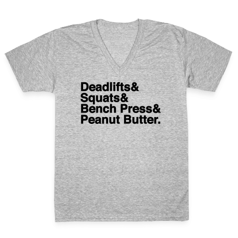 Deadlifts, Squats, Bench Press, Peanut Butter Workout V-Neck Tee Shirt