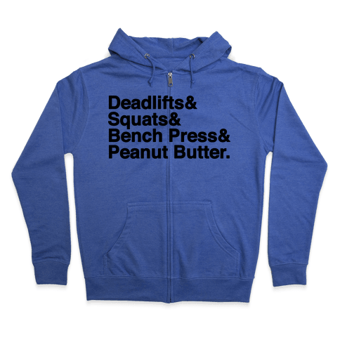 Deadlifts, Squats, Bench Press, Peanut Butter Workout Zip Hoodie