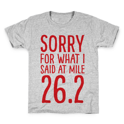 Sorry For What I Said At Mile 26.2 Kids T-Shirt