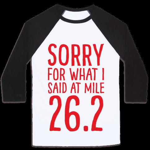 Sorry For What I Said At Mile 26.2 Baseball Tee