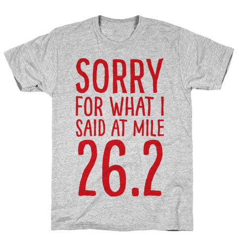 Sorry For What I Said At Mile 26.2 Mens T-Shirt