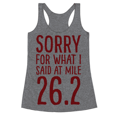 Sorry For What I Said At Mile 26.2 Racerback Tank Top