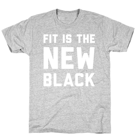Fit Is The New Black T-Shirt