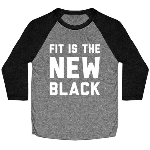 Fit Is The New Black Baseball Tee