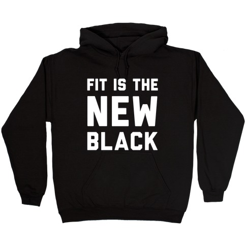 Fit Is The New Black Hooded Sweatshirt