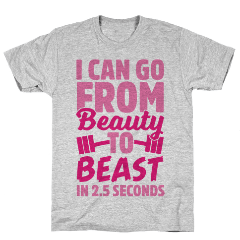 I Can Go From Beauty To Beast in 2.5 Seconds Mens T-Shirt