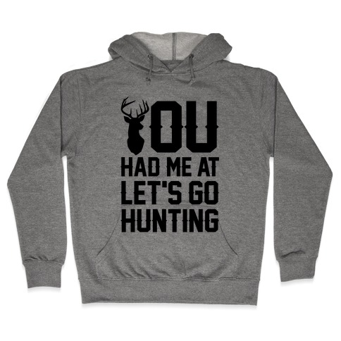 You Had Me At Let's Go Hunting Hooded Sweatshirt