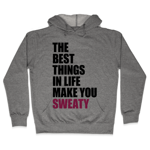 The Best Things In Life Make You Sweaty Hooded Sweatshirt