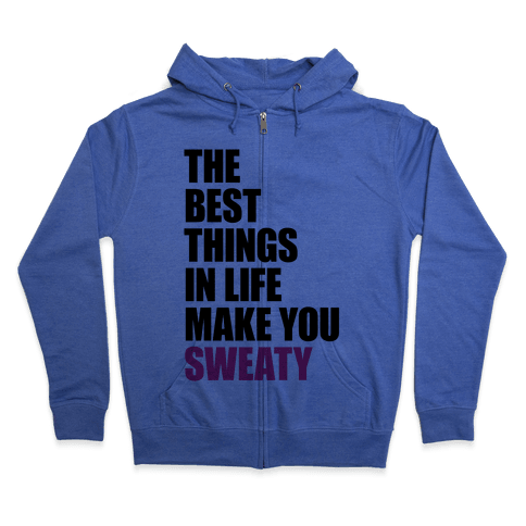 The Best Things In Life Make You Sweaty Zip Hoodie