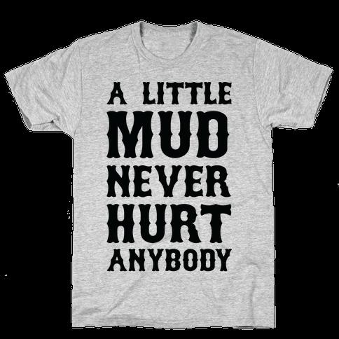 A Little Mud Never Hurt Anybody Mens T-Shirt