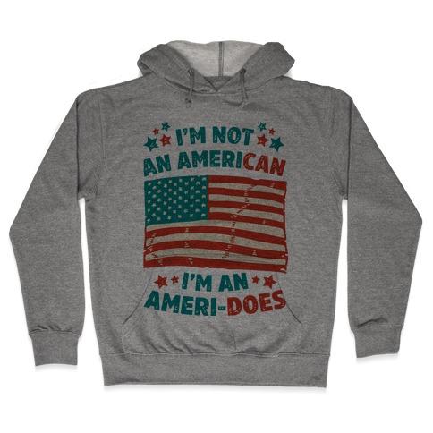 I'm Not an American, I'm an Ameri-Does Hooded Sweatshirt