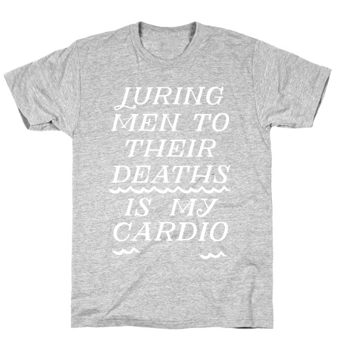 Luring Men To Their Deaths Is My Cardio T-Shirt
