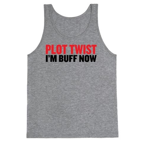 Plot Twist! I'm Buff Now Tank Top