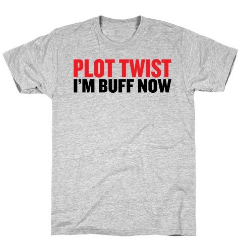 Plot Twist! I'm Buff Now Mens/Unisex T-Shirt